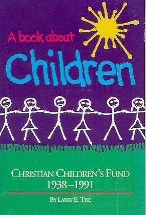 Primary image for A Book About Children: Christian Children's Fund 1938-1991 Tise, Larry E.