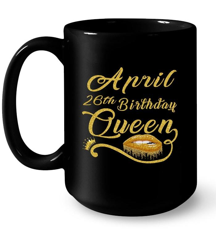 April 26th Birthday Queen Birthday Gift For Women Gift Coffee Mug