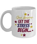Good Morning Let The Stress Begin Starry Coffee & Tea Gift Mug Cup For A... - $13.71