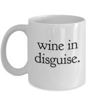 "Wine Mug - Might Be Wine Mug ""wine in disguise."" Wine Coffee Mug Ceramic... - $14.95"