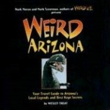 Weird Arizona: Your Travel Guide to Arizona's Legends and Best Kept Secrets