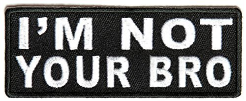 I'm Not Your Bro Patch - 4x1.5 inc