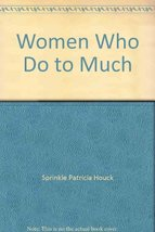 Women Who Do to Much Sprinkle, Patricia Houck