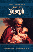 The Life and Glories of St. Joseph by Edward Healy Thompson, M.A.