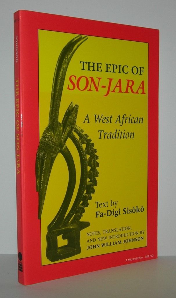 the epic of son jara In the epic of sundiata (also spelled son-jara or sundjata) naré maghann konaté (also called maghan kon fatta or maghan the handsome) in one version of the epic, sundiata and his mother are not exiled sogolon feels that she and her son are in danger because of sassouma's jealousy and.