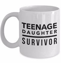 Teenage Daughter Survivor - Funny Dad Mom Fathers Day Sister Friend Gift Mug Cup - $14.82+