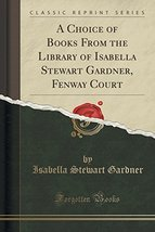 A Choice of Books From the Library of Isabella Stewart Gardner, Fenway C... - $31.68