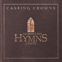 GLORIOUS DAY- HYMNS OF FAITH by Casting Crown