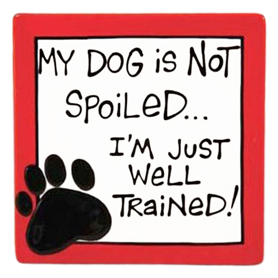 My Dog Is Not Spoiled Ceramic Shelf, Desk or Wall Sign Plaque