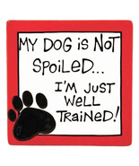 My Dog Is Not Spoiled Ceramic Shelf, Desk or Wall Sign Plaque - $9.95