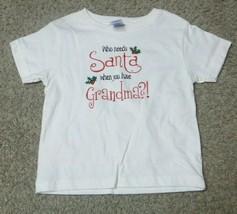 Who Needs Santa When You Have Grandma Christmas White Shirt T-Shirt Top ... - $7.69