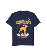 I Love My Boston Terrier To The Moon And Back Dog T-shirt - $17.99+