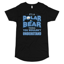 It's A Polar Bear Thing You Wouldn't Understand Long Body Urban Tee - $23.67+