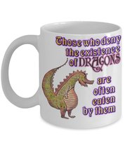 Those Who Deny The Existence Of Dragons Are Often Eaten By Them.11 oz White C... - $15.99