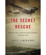 The Secret Rescue: An Untold Story of American Nurses and Medics Behi... - $4.99