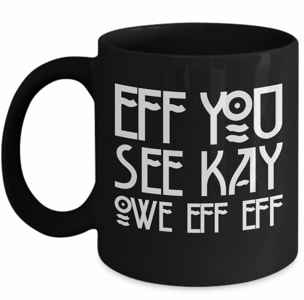 Primary image for Eff You See Kay F-Off Rude College Humor Curse Adult Funny Sarcastic Coffee Mug