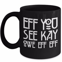 Eff You See Kay F-Off Rude College Humor Curse Adult Funny Sarcastic Coffee Mug - $17.77+