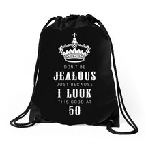 Don't Be Jealous Just Because Look This Good At 50 Drawstring Bags - $30.00