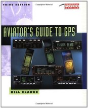 Aviator's Guide to GPS [Mar 01, 1998] Clarke,Bill - $22.72