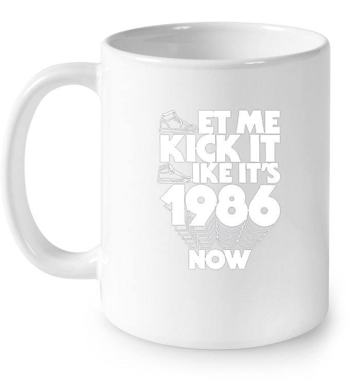 Let Me Kick It Like Its 1986 Now Great Birthday Gifts Gift Coffee Mug