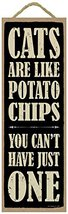 "Cats are like potato chips you can't have just one 5"" x 15"" Wood Plaque ... - $14.99"