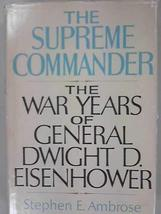 The Supreme Commander: The War Years of General Dwight D. Eisenhower Ambrose, St