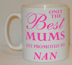 Only The Best Mums Get Promoted To Nan Mug Can Personalise Great Mother ... - $9.52