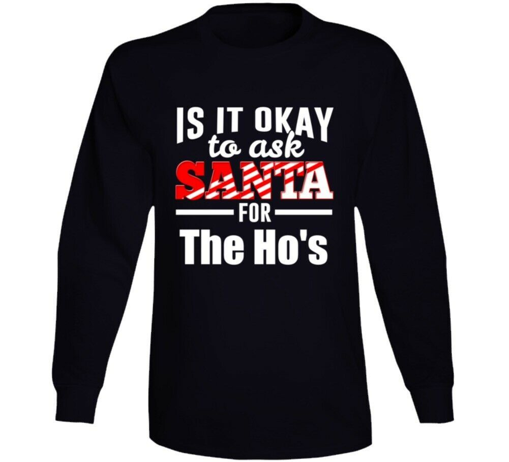 Its Ok To Ask Santa For The Ho's Long Sleeve T Shirt