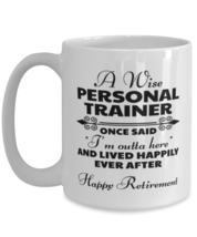 Funny Mug for Retired Personal Trainer - Wise Once Said I'm Outta Here And  - $16.95