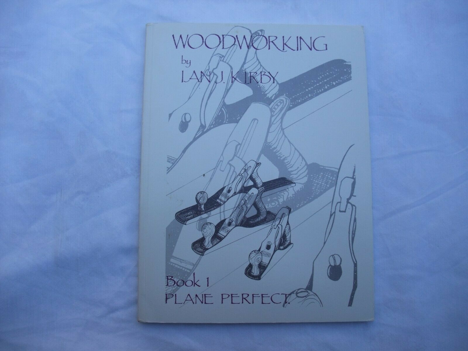 Primary image for WOODWORKING TOOLS BOOK 1 PLANE PERFECT by LAN KIRBY