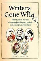Writers Gone Wild: The Feuds, Frolics, and Follies of Literature's Great Adventu image 1
