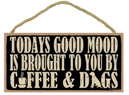 "Todays Good Mood is Brought to you by Coffee & Dogs Sign Plaque 10"" x 5""... - $10.95"
