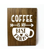 Coffee Is My Best Friend Solid Pine Wood Wall Plaque Sign Home Decor - $34.16