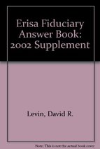 Erisa Fiduciary Answer Book: 2002 Supplement Levin, David R. and Ferrera... - $37.65