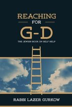 Reaching for G-d: The Jewish Book on Self Help [Paperback] Gurkow, Rabbi... - $20.76