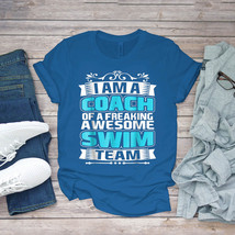 Swimming Funny Tee I Am A Coach Of A Freaking Awesome Swim Team Unisex - $15.99+