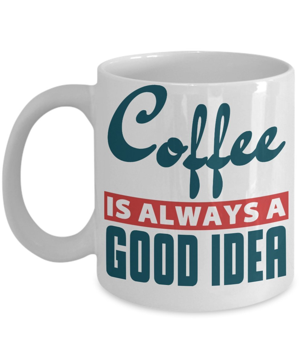 Primary image for Coffee Is Always A Good Idea Coffee Mug