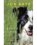 Soul of a Dog : Reflections on the Animals of Bedlam Farm : Katz : New H... - $15.79
