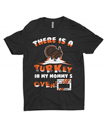 There Is A Turkey In My Mommy's Oven Cool Thanksgiving Day T-shirt Gift On - $34.04