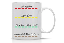 Funny Coffee Mug- Go Away, Not Yet, How can I Help You, Nevermind! Time ... - $13.00