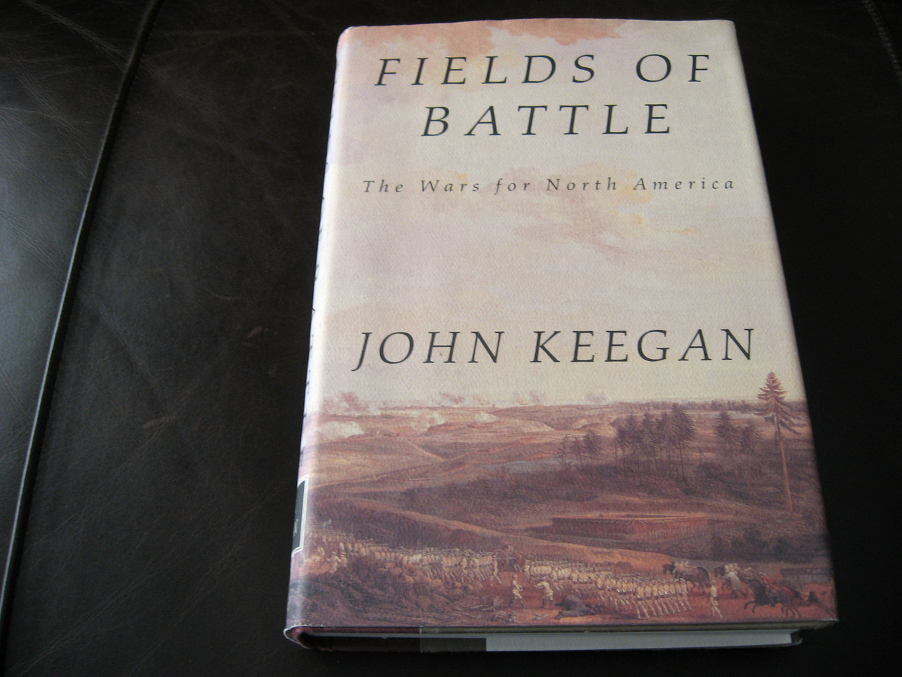 FIELDS OF BATTLE - THE WARS FOR NORTH AMERICA by JOHN KEEGAN * HC & DJ *