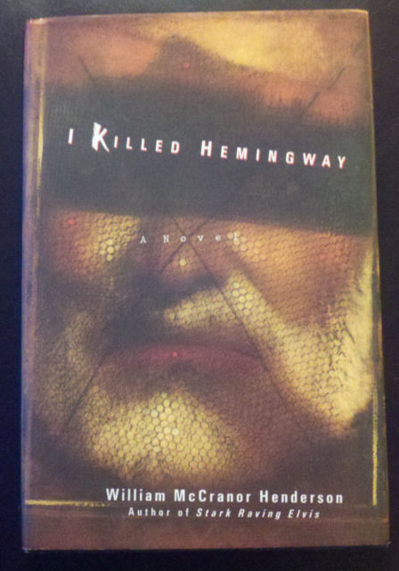 I Killed Hemingway by William McCranor Henderson (Hardcover & Dust Jacket)