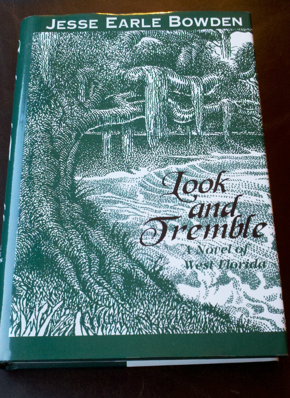 LOOK AND TREMBLE : A NOVEL OF WEST FLORIDA by JESSE EARLE BOWDEN * NEW HC & DJ *