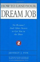 How to Land Your Dream Job: No Resume! And Other Secrets to Get You in t... - $10.40