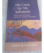 His Cross For My Salvation Lenten Devotions Based On St. Patrick's Breas... - $14.94