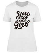 You Go Girl Hand Lettering Women's Tee -Image by Shutterstock - $10.93+