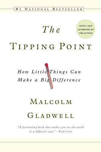 The Tipping Point: How Little Things Can Make a Big Difference Gladwell, Malcolm