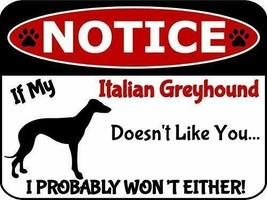 Notice If My Italian Greyhound Doesn't Like You I Won't Either Dog Sign ... - $8.86