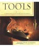 Tools: A Complete Illustrated Encyclopedia Wade, Garrett - $14.99