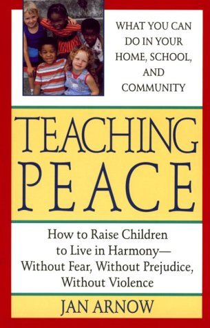 Primary image for Teaching peace: how to raise children in harmony without pre Arnow, Jan